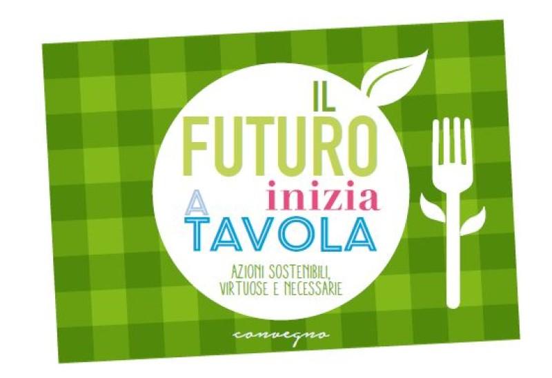 Il futuro inizia a tavola: azioni sostenibili, virtuose e necessarie. Milano 1° ottobre