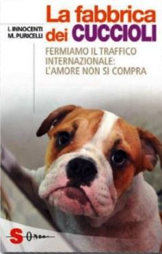 """""""LA FABBRICA DEI  CUCCIOLI """" Fermiamo il traffico internazionale: l'amore non si compra!"""