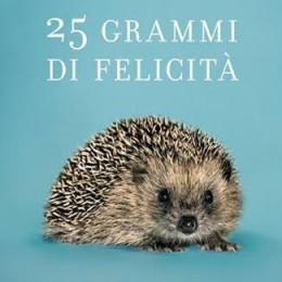 PRESENTAZIONE LIBRO '25 GRAMMI DI FELICITA''